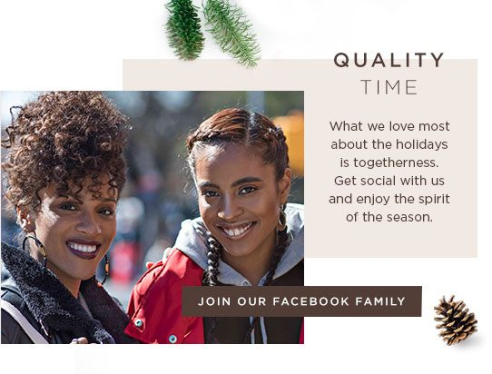 Quality Time. What we love most about the holidays is togetherness. Get Social with us and enjoy the spirit of the season.