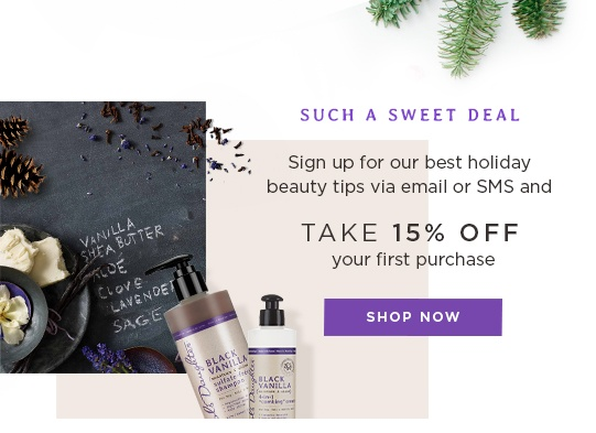 Such a Sweet Deal. Sign up for our best holiday beauty tips via email or SMS and take 15% off your first purchase.