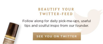 Beautify Your Twitter-Feed. Follow along for daily pick-me-ups, useful tips and soulful inspo from our founder.