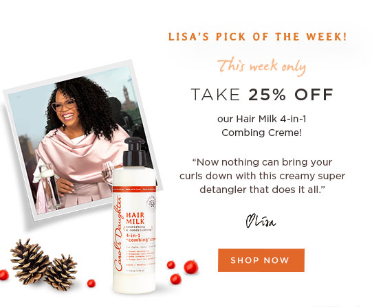 Lisa's Pick of the Week! This Week Only, take 25% off our Hair Milk 4-in-1- Combing Creme! Now nothing can bring your curls down with this creamy super detangler that does it all.